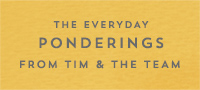 Everyday Ponderings from Tim and the Team